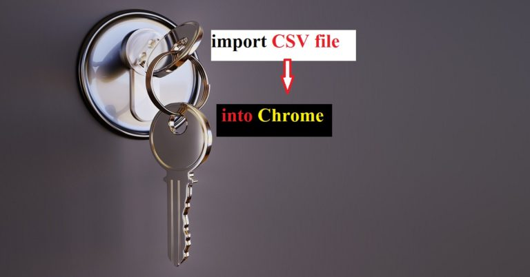 Read more about the article Top 4 ways to import passwords from CSV in Google Chrome